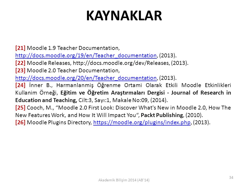 KAYNAKLAR [21] Moodle 1.9 Teacher Documentation, http://docs.moodle.org/19/en/Teacher_documentation, (2013).